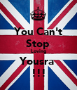 You Can't Stop  Loving Yousra  !!! - Personalised Poster large