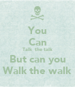 You Can Talk  the talk But can you Walk the walk - Personalised Poster large