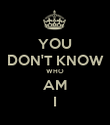 YOU DON'T KNOW WHO AM I - Personalised Poster large