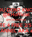 """""""YOU DONT KNOW"""" @KHofficial @MCNEATofficial VOTE 4 FREE 2/5 PM CHANNEL AKA app - Personalised Poster large"""