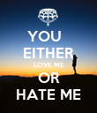 YOU   EITHER LOVE ME OR HATE ME - Personalised Poster large