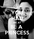 YOU HAD ME AT BE A  PRINCESS - Personalised Poster large