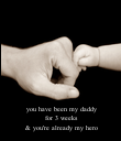 you have been my daddy for 3 weeks & you're already my hero - Personalised Poster large