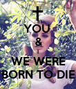 YOU  & I WE WERE BORN TO DIE - Personalised Poster small