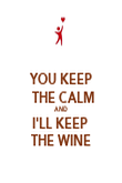 YOU KEEP  THE CALM AND I'LL KEEP  THE WINE - Personalised Poster large