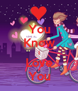 You Know I Love You - Personalised Poster small