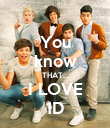 You know THAT... I LOVE 1D - Personalised Poster large