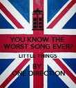 YOU KNOW THE  WORST SONG EVER? LITTLE THINGS BY  ONE DIRECTION - Personalised Poster large