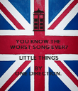 YOU KNOW THE  WORST SONG EVER? LITTLE THINGS BY  ONE DIRECTION.  - Personalised Poster large