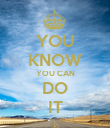 YOU KNOW YOU CAN DO IT - Personalised Poster large