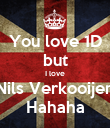 You love 1D but I love Nils Verkooijen Hahaha - Personalised Poster small