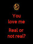 You love me  Real or  not real? - Personalised Poster large