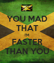 YOU MAD THAT I'M FASTER THAN YOU - Personalised Poster large