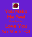 You Make Me Feel Very Special, Love You So Much! <3 - Personalised Poster large