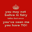 you may not  belive in fairy tailes but once  you've seen me you have TO! - Personalised Poster large