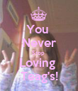 You  Never Stop  Loving  Teag's! - Personalised Poster large