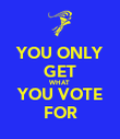 YOU ONLY GET WHAT YOU VOTE FOR - Personalised Poster large