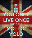YOU ONLY LIVE ONCE THAT'S THE MOTTO  YOLO - Personalised Poster large