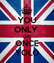 YOU ONLY  LIVE ONCE YOLO - Personalised Poster large