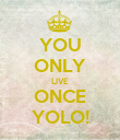YOU ONLY LIVE ONCE YOLO! - Personalised Poster large