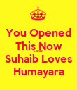 You Opened This Now LOOK Suhaib Loves Humayara - Personalised Poster large