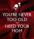 YOU'RE NEVER TOO OLD TO NEED YOUR MOM - Personalised Poster large