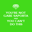 YOU'RE NOT GABE SAPORTA AND YOU CAN'T DO THIS - Personalised Poster large