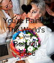 You're Painting The World's  Most Beautiful Face - Personalised Poster large
