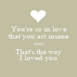 You're so in love that you act insane AND That's the way I loved you - Personalised Poster large