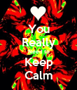 You Really Need to Keep Calm - Personalised Poster large
