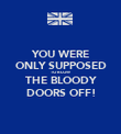 YOU WERE ONLY SUPPOSED TO BLOW THE BLOODY DOORS OFF! - Personalised Poster large