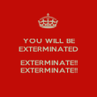 YOU WILL BE EXTERMINATED  EXTERMINATE!! EXTERMINATE!! - Personalised Poster large