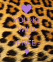 YOUNG WILD AND ~FREE~ ♥ - Personalised Poster large