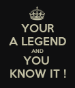 YOUR A LEGEND AND YOU  KNOW IT ! - Personalised Poster large