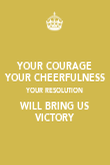 YOUR COURAGE YOUR CHEERFULNESS YOUR RESOLUTION WILL BRING US VICTORY - Personalised Poster large