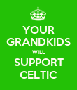 YOUR GRANDKIDS WILL SUPPORT CELTIC - Personalised Poster large
