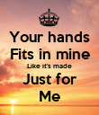 Your hands Fits in mine Like it's made Just for Me - Personalised Poster large