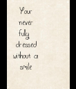 Your never fully  dressed without a smile  - Personalised Poster large