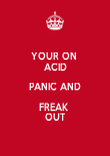 YOUR ON  ACID PANIC AND FREAK  OUT - Personalised Poster large