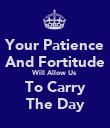 Your Patience And Fortitude Will Allow Us To Carry The Day - Personalised Poster large
