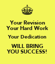 Your Revision Your Hard Work Your Dedication WILL BRING YOU SUCCESS! - Personalised Poster large