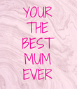 YOUR THE BEST MUM EVER - Personalised Poster large