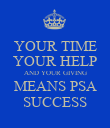 YOUR TIME YOUR HELP AND YOUR GIVING MEANS PSA SUCCESS - Personalised Poster large