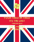 YOUR TIRED IM TIRED  ITS THE LAST THING WE NEED  ON A FRIDAY  AFTERNOON !!! - Personalised Poster large