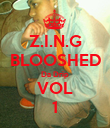 Z.I.N.G BLOOSHED Da Drip VOL 1 - Personalised Poster small