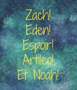 Zach! Eden! Espoir! Artileo! Et Noah! - Personalised Poster large