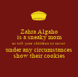Zahra Algaho is a sneaky mom so tell your children to never under any circumstances show their cookies - Personalised Poster large
