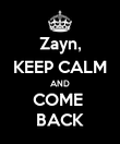 Zayn, KEEP CALM AND COME  BACK - Personalised Poster large