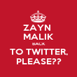 ZAYN  MALIK BACK TO TWITTER, PLEASE?? - Personalised Poster large