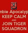 Zombie Apocalypse? KEEP CALM AND JOIN TIGER SQUADRON - Personalised Poster large